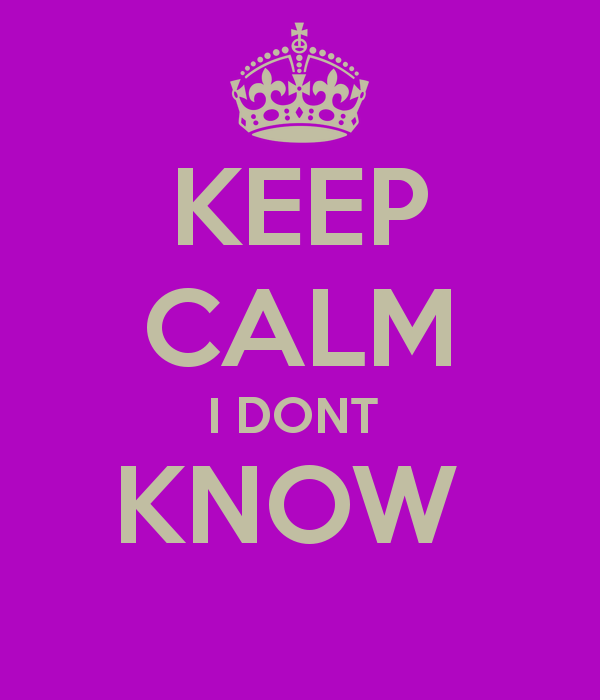 keep-calm-i-dont-know[1]
