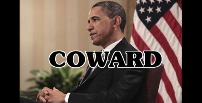 Coward Obama