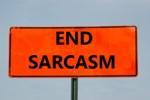End Sarcasm